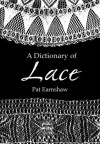 A Dictionary Of Lace - Pat Earnshaw