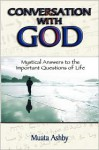 Conversation with God: Mystical Answers to the Important Questions of Life - Muata Ashby