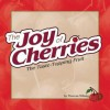 The Joy of Cherries: The Taste-Topping Fruit - Theresa Millang