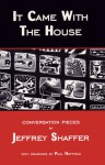 It Came with the House: Conversation Pieces - Jeffrey Shaffer, Paul Hoffman