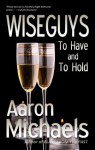 To Have and To Hold (Wiseguys) - Aaron Michaels