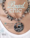 Bead Chic: 36 Stylish Jewelry Projects & Inspired Variations - Margot Potter, Jean Campbell, Tammy Powley, Cathie Filian