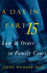 A Day in Part 15: Law and Order in Family Court - Richard Ross, Jimmy Breslin