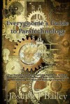 Everygnome's Guide to Paratechnology: Your Essential Resource to Surviving Explosions, Avoiding Mustache Tangles, Moving Beyond Basic Clockwork Device - Joseph J Bailey