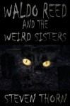 Waldo Reed and the Weird Sisters - Steven Thorn
