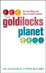 The Goldilocks Planet: The 4 billion year story of Earth's climate - Jan Zalasiewicz, Mark Williams
