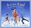 A is for Axel: An Ice Skating Alphabet - Kurt Browning