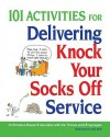 101 Activities for Delivering Knock Your Socks Off Service - Ann Thomas, Jill Applegate