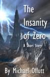 The Insanity of Zero - Michael Offutt