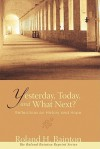 Yesterday, Today and What Next? Reflections on History and Hope - Roland H. Bainton