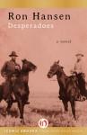 Desperadoes: A Novel - Ron Hansen