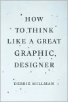 How to Think Like a Great Graphic Designer - Debbie Millman