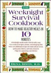 The Weeknight Survival Cookbook: How to Make Healthy Meals in 10 Minutes - Dena Irwin
