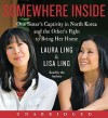 Somewhere Inside: One Sister's Captivity in North Korea and the Other's Fight to Bring Her Home (Audio) - Laura Ling, Lisa Ling