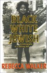 Black, White, and Jewish: Autobiography of a Shifting Self - Rebecca Walker