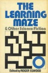 The Learning Maze and Other Science Fiction - Roger Elwood