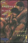 In Another Place, Not Here - Dionne Brand