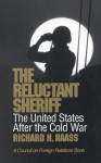 The Reluctant Sheriff: The United States After the Cold War - Richard N. Haass