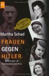 Frauen Gegen Hitler (German Edition) - Martha Schad