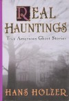 Real Hauntings: America's True Ghost Stories - Hans Holzer