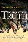 "Misquoting Truth: A Guide to the Fallacies of Bart Ehrman's ""Misquoting Jesus"" - Timothy Paul Jones"