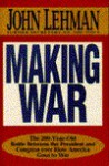 Making War: The 200-Year-Old Battle Between the President and Congress Over How America Goes to War - John Lehman