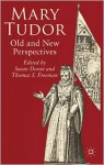 Mary Tudor: Old and New Perspectives - Susan Doran, Thomas S. Freeman
