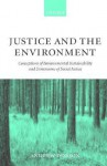 Justice and the Environment ' Conceptions of Environmental Sustainability and Dimensions of Social Justice ' - Andrew Dobson