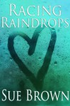 Racing Raindrops - Sue Brown