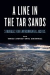 A Line in the Tar Sands: Struggles for Environmental Justice - Toban Black, Stephen D'Arcy, Tony Weis, Joshua Kahn Russell, Naomi Klein, Bill McKibben