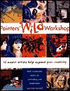 Painter's Wild Workshop: 12 Master Artists Help Expand Your Creativity - Lynn Leon Loscutoff, Jenny Holzer, Wayne Thiebaud