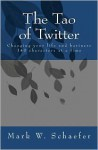The Tao of Twitter: Changing Your Life and Business 140 Characters at a Time - Mark Schaefer