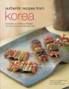 Authentic Recipes from Korea: 63 Simple and Delicious Recipes from the land of the Morning Calm - David Clive Price, David Clive Price, Masano Kawana, Jaewoon Lee, Youngran Baek