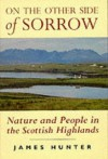 On the Other Side of Sorrow: Nature & People in the Scottish Highlands - James Hunter