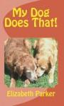 My Dog Does That! - Elizabeth Parker