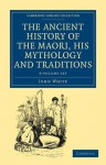 The Ancient History of the Maori, His Mythology and Traditions 6 Volume Set - John White