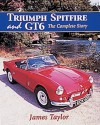Triumph Spitfire and GT6: The Complete Story - James Taylor