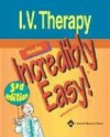 I.V. Therapy Made Incredibly Easy! - Lippincott Williams & Wilkins, Springhouse