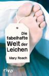 Die fabelhafte Welt der Leichen (German Edition) - Mary Roach