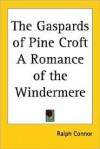 The Gaspards of Pine Croft a Romance of the Windermere - Ralph Connor