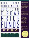 1995 Ffsa Independent Guide To The T. Rowe Price Funds - Clint Willis, Ned May, David H. Thorne, Mike Robbins