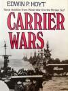 Carrier Wars: Naval Aviation from World War II to the Persian Gulf - Edwin Palmer Hoyt