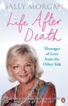 Life After Death: Messages of Love from the Other Side - Sally Morgan