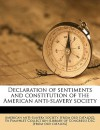 Declaration of Sentiments and Constitution of the American Anti-Slavery Society - American Anti-Slavery Society, YA Pamphlet Collection (Library of Congress)