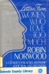 Letters from Women Who Love Too Much: A Closer Look at Relationship Addiction and Recovery - Robin Norwood