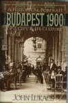 Budapest 1900. A Historical Portrait of a City and Its Culture - John A. Lukacs