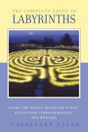 The Complete Guide to Labyrinths: Tapping the Sacred Spiral for Power, Protection, Transformation, and Healing - Cassandra Eason