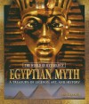 Egyptian Myth: A Treasury of Legends, Art, and History - Ann Kramer