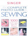 Complete Photo Guide to Sewing: 1000 Full-Color How-To Photos - Singer Sewing Company