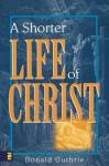 Shorter Life of Christ, A - Donald Guthrie